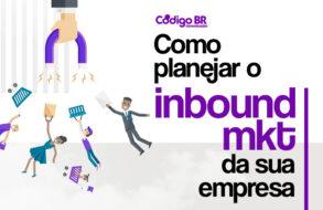 Como planejar o Inbound Marketing da sua empresa
