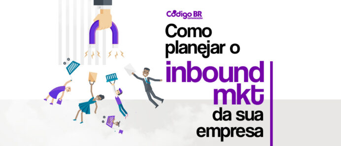 COMO PLANEJAR O INBOUND MARKETING DA SUA EMPRESA