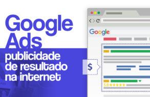 GOOGLE ADS: PUBLICIDADE DE RESULTADO NA INTERNET