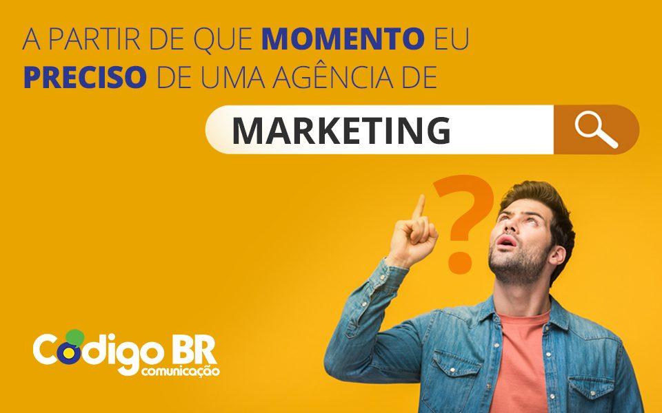 A partir de que momento preciso de agencia de marketing